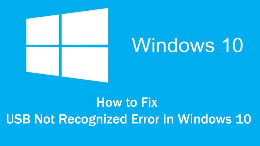 How to Fix USB Not Recognized Error in Windows 10